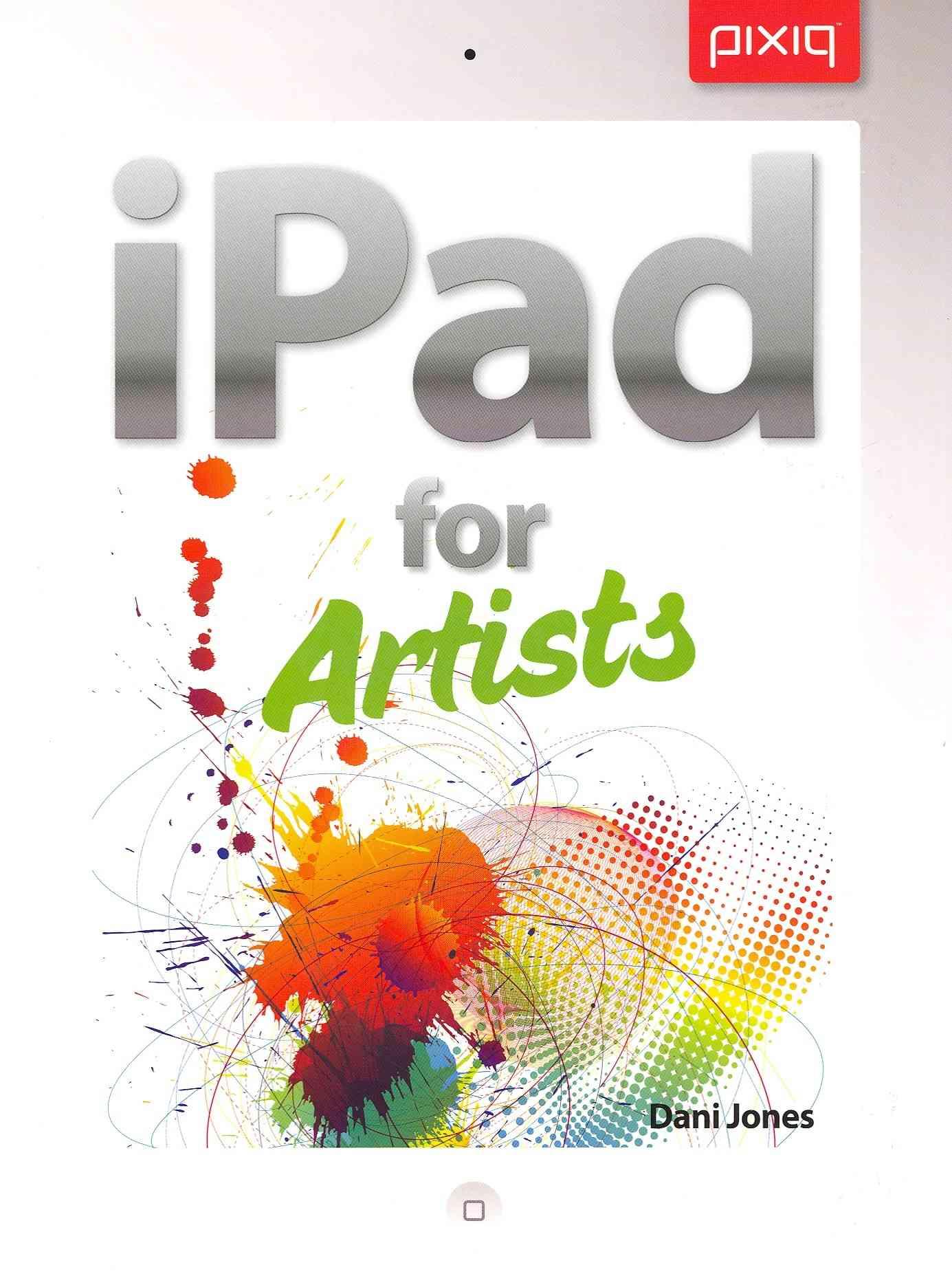 Ipad for Artists By Jones, Dani